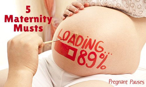 Five Maternity Musts
